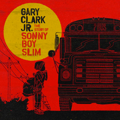 Clark, Gary -Jr. - Story of Sonny Boy Slim