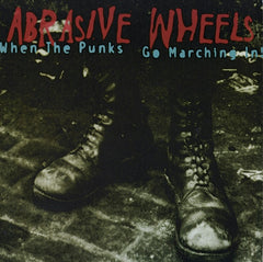 Abrasive Wheels ‎– When The Punks Go Marching In
