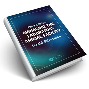 Managing the Laboratory Animal Facility, Third Edition