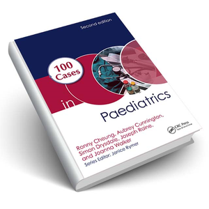 100 Cases in Paediatrics, Second Edition Ronny Cheung