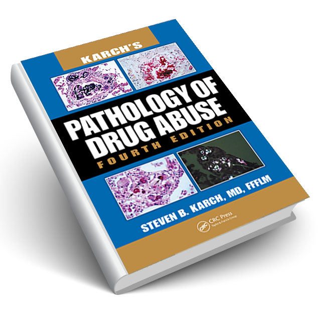 Karch's Pathology of Drug Abuse, Fourth Edition