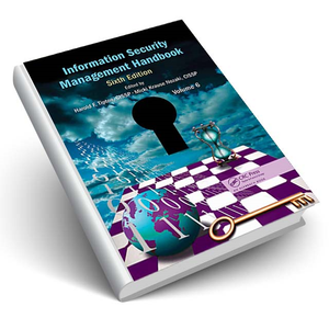 Information Security Management Handbook, Sixth Edition, Volume 6