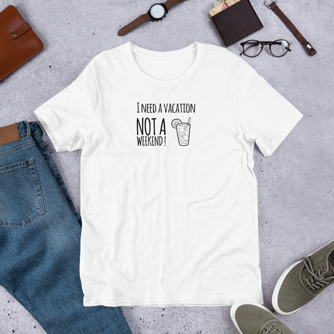 Funny T Shirt I need a vacation not a weekend !