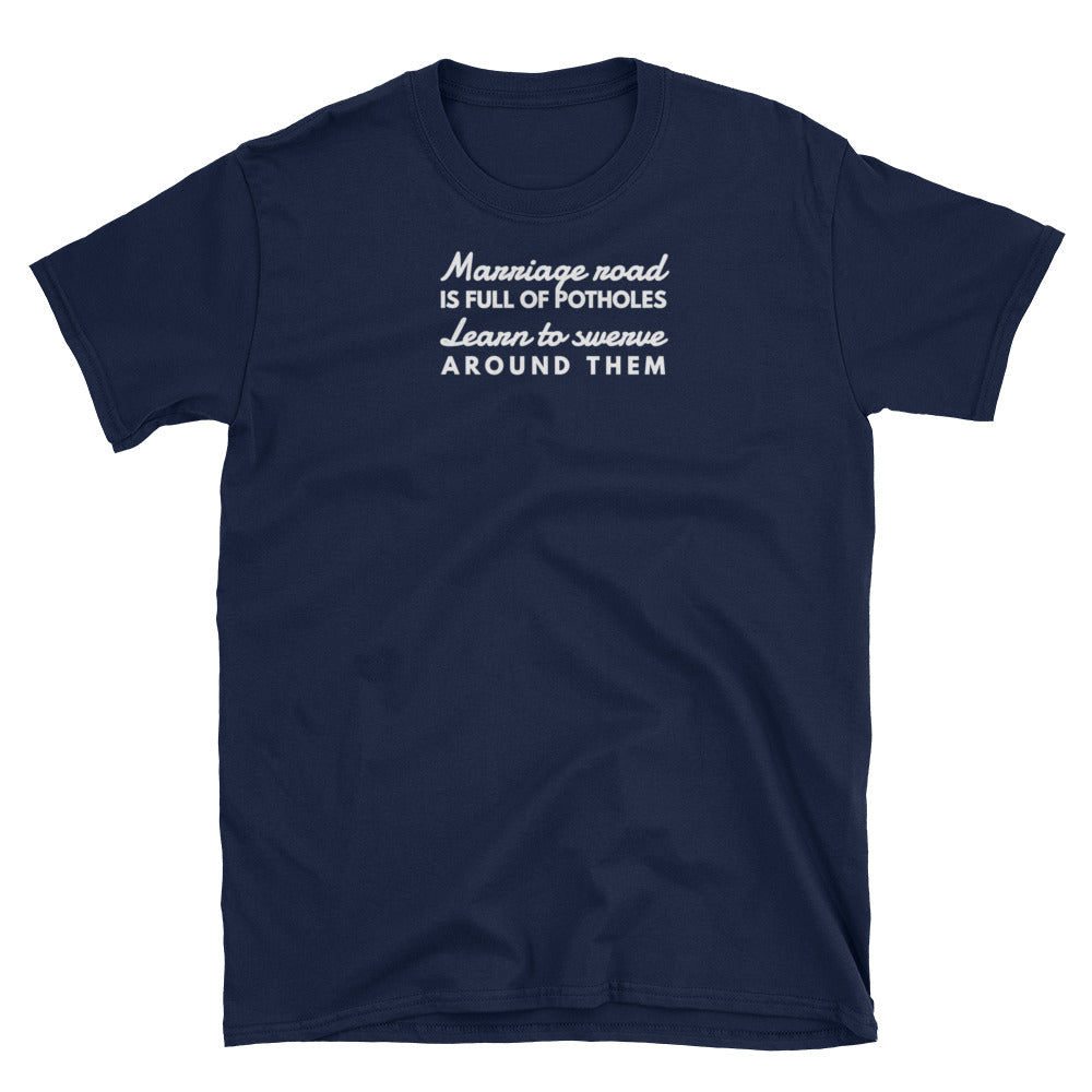 Funny T Shirt  Marriage road is full of potholes Learn to swerve around them