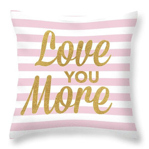 Love You More Throw Pillow