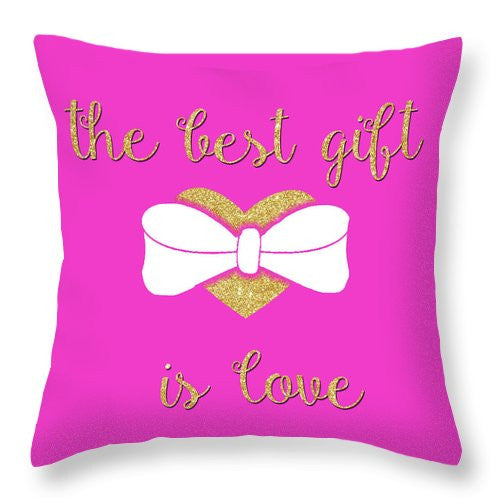 The Best Gift Is Love Throw Pillow
