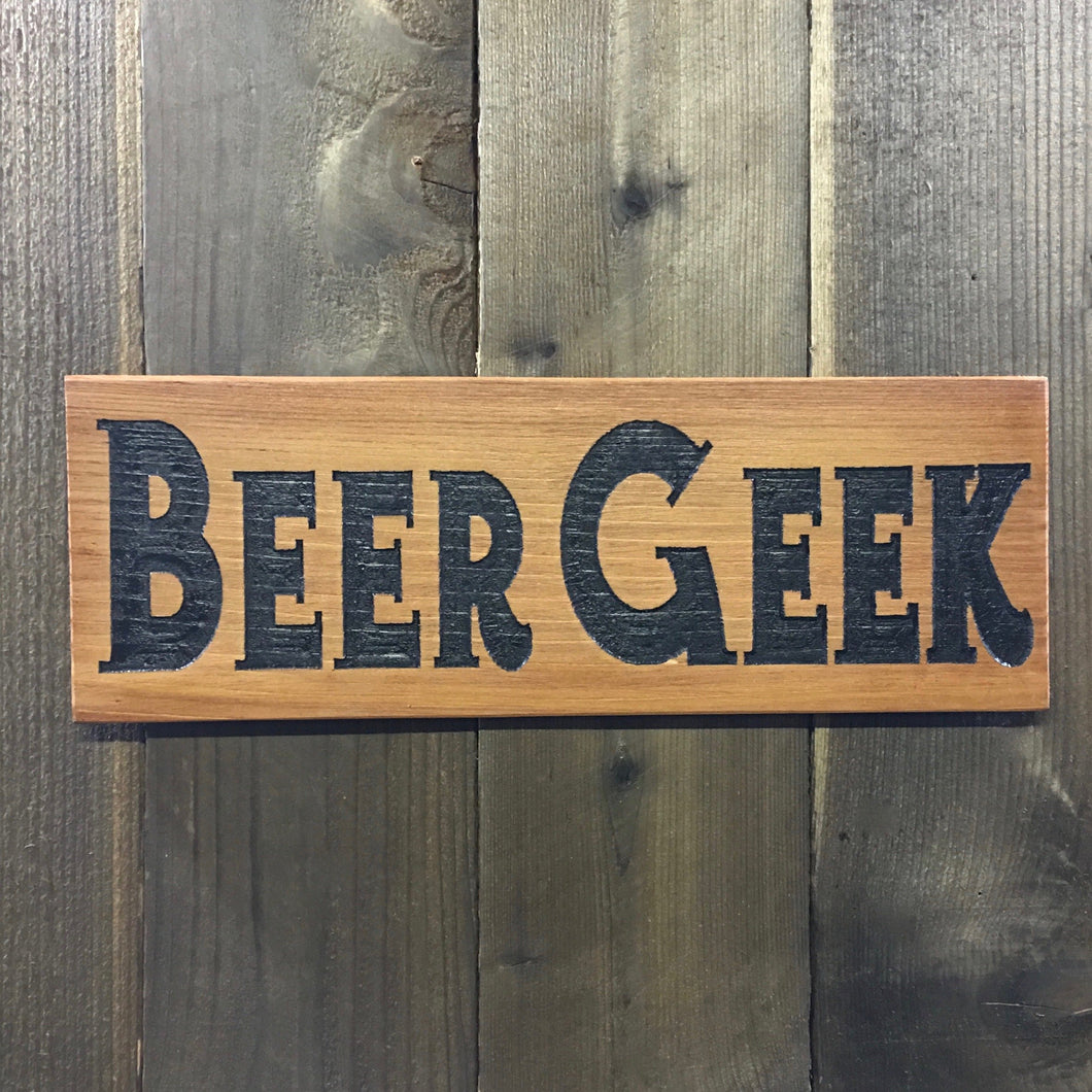 Beer Geek Sign - Carved Cedar Wood