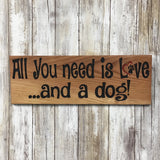 All You Need is Love and a Dog Sign - Carved Cedar Wood