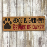 Dog is Friendly Beware of Owner Sign - Carved Cedar Wood