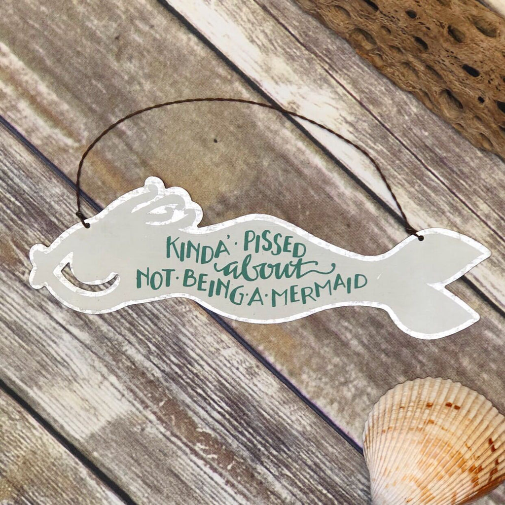 'Kinda Pissed About Not Being A Mermaid' Tin Wall Hanging by PBK