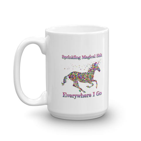 Sprinkling Magical Sh*t Everywhere I Go Unicorn Coffee/Tea Mug 11oz/15oz