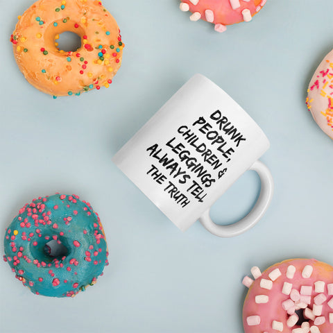 Drunk people, children and leggings always tell the truth Funny, Novelty Coffee/Tea Mug 11oz or 15oz