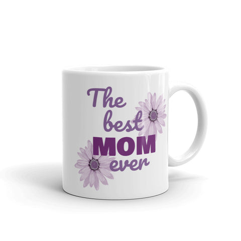 Best Mom Ever Pretty, Flower Mother's Day Coffee/Tea Mug 11oz or 15oz