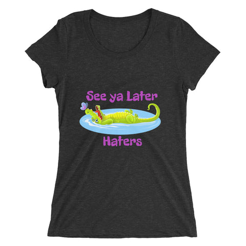 See Ya Later Haters Fun Ladies' short sleeve t-shirt