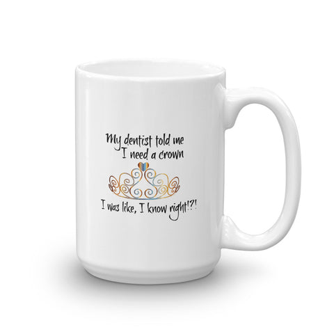 My Dentist Told Me I Need a Crown 11 oz/15 oz Coffee/Tea Mug (White) Novelty Gift for Her