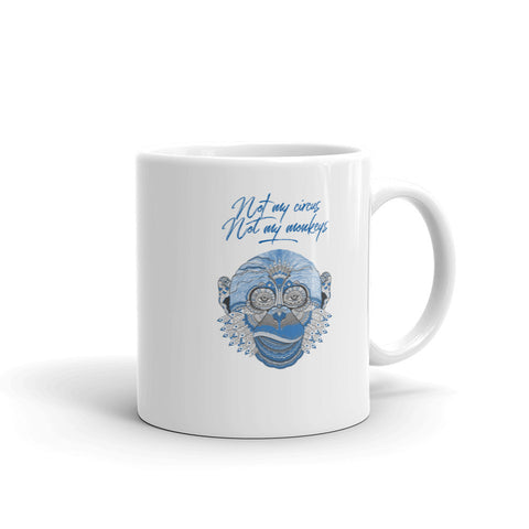 Not My Circus, Not My Monkey 11oz/15oz Coffee or Tea Mug