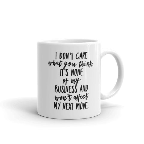 "11oz/15oz Inspirational Mug ""I don't care what you think. It's none of my business"""