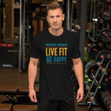 Work Hard, Live Fit, Be Happy Motivational and Inspirational Short-Sleeve Unisex T-Shirt