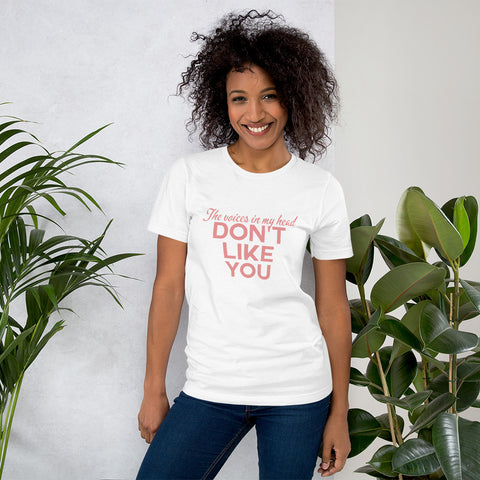 The Voices in My Head Don't Like You, Funny Short-Sleeve Unisex T-Shirt