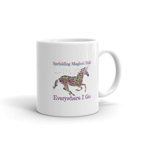 "Unicorn Coffee/Tea Mug 11oz/15oz ""Sprinkling Magical Sh*t Everywhere I Go"""