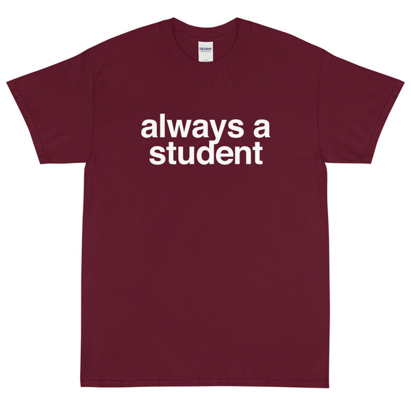 Always A Student T-Shirt - Logo - Maroon