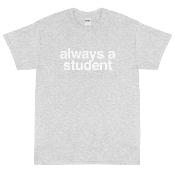 Always A Student T-Shirt - Logo - Grey