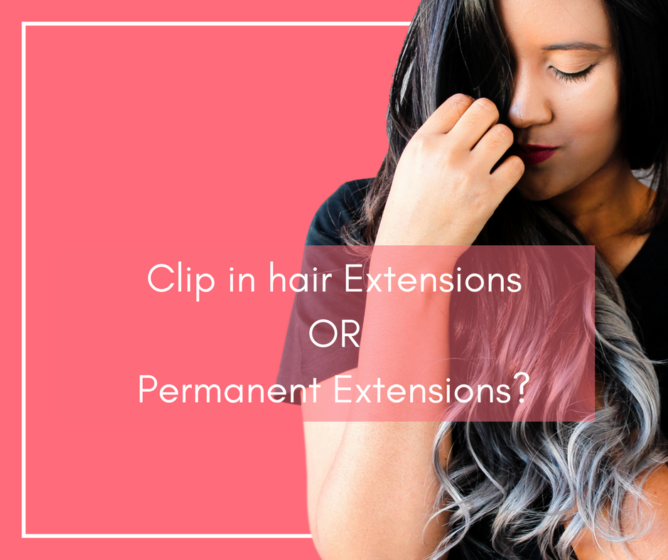 Clip in hair Extensions OR Permanent Extensions?