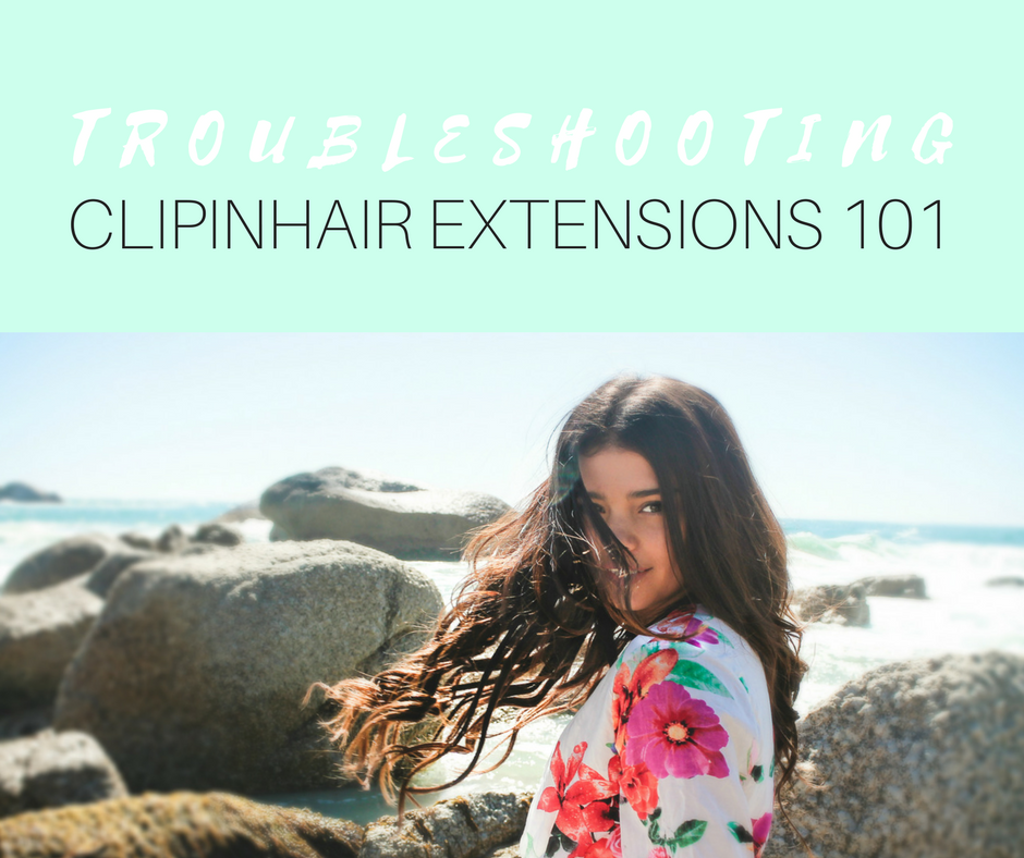 Troubleshooting ClipinHair Extensions 101