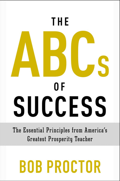 The ABCs of Success: The Essential Principles from America's Greatest Prosperity Teacher (Prosperity Gospel Series)