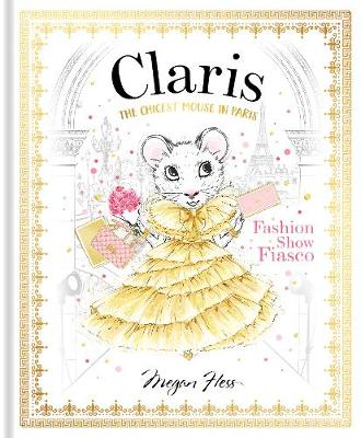 Claris: Fashion Show Fiasco: The Chicest Mouse in Paris - Claris 2 (Hardback)