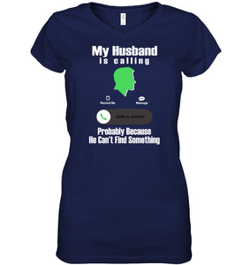 "TEE SHIRT - ""My Husband is Calling...Probably Because He Can't Find Something"""
