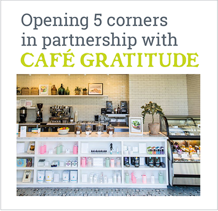 Opening 4 corners in partnership with Café Gratitude
