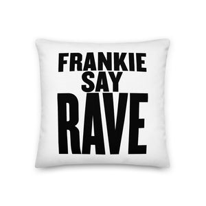 Frankie Say Rave Premium Pillow