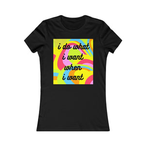 Women's Cotton T-Shirt - I Do What I Want When I Want