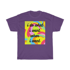 Unisex Heavy Cotton T-Shirt - I Do What I Want When I Want