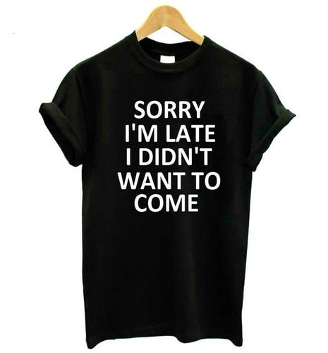 Sorry I'M Late I Didn't Want To Come Printed T-Shirt