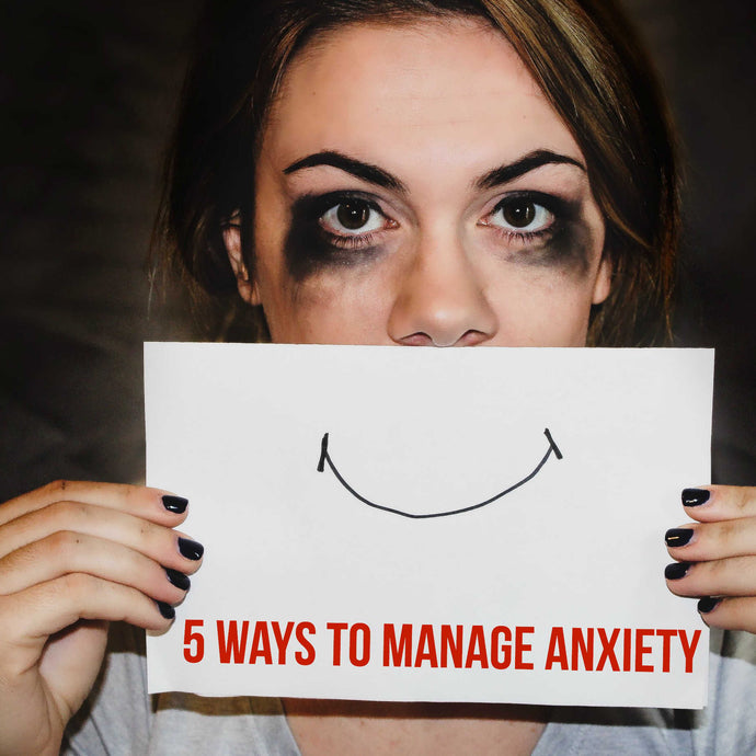 Five Ways To Manage Anxiety
