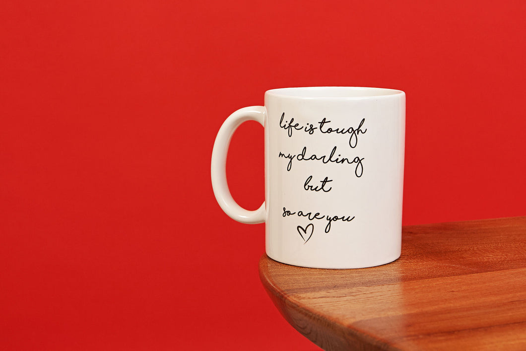 Life is tough, but so are you mug by Mama Life London