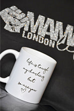 Load image into Gallery viewer, Life is tough my darling but so are you mug by Mama Life London