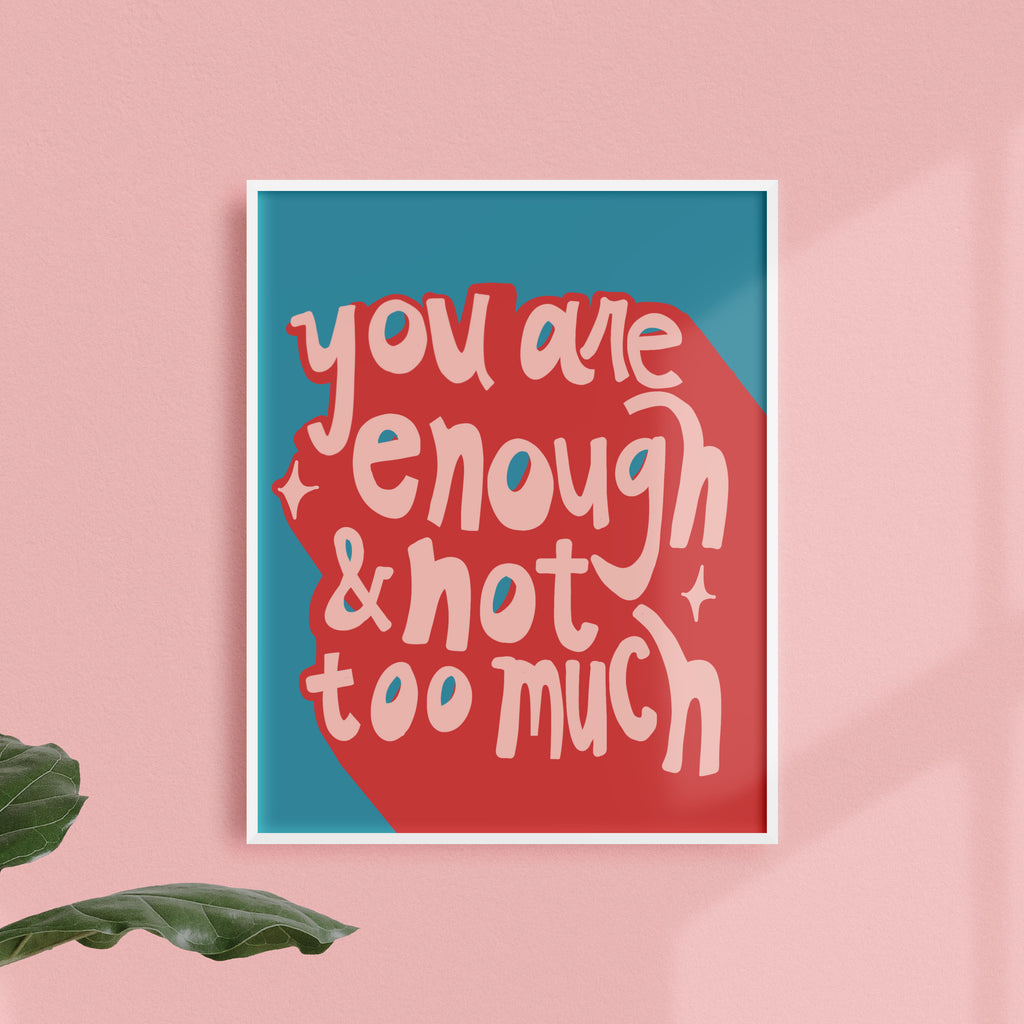 You Are Enough & Not Too Much Print