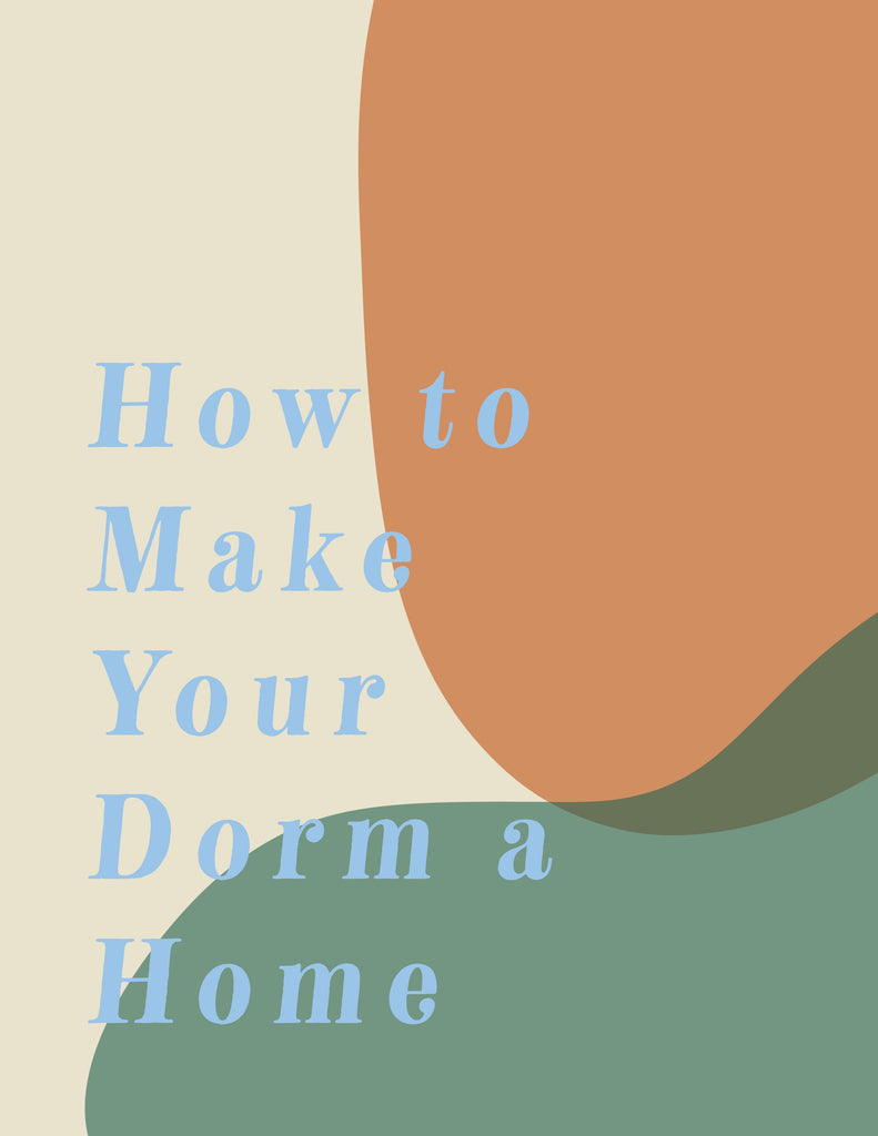 How to Make Your Dorm A Home