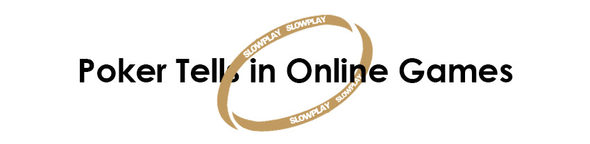 About Poker Tells | SLOWPLAY - Professional Poker Supplier