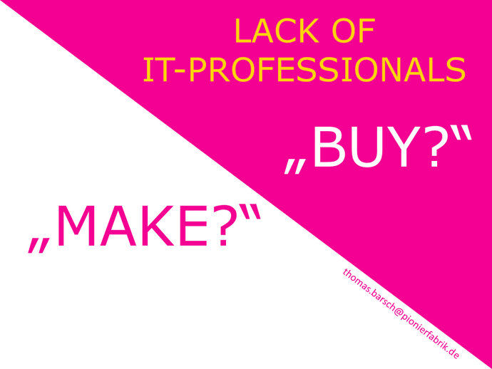 PRÄSENTATION: -LACK OF IT-PROFESSIONALS - MAKE OR BUY?