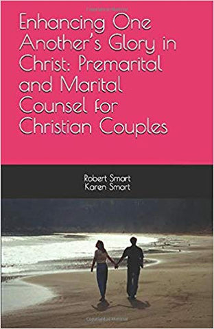 Enhancing One Another's Glory in Christ: Premarital and Marital Counsel for Christian Couples