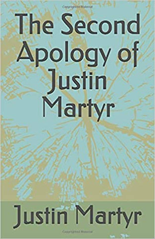 The Second Apology of Justin Martyr