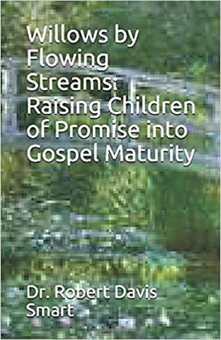 Willows by Flowing Streams: Raising Children of Promise into Gospel Maturity