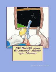 ABC Blast-Off: Aaron the Astronaut's Alphabet Space  - Joseph Picarella Ed.D.