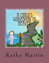 A Child's Guidebook to Heaven - Kathy K Martin