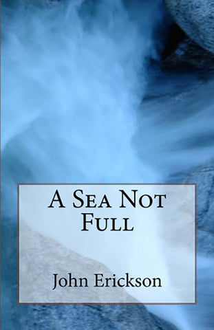 A Sea Not Full - John Erickson