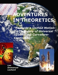 "Adventures in Theoretics:: ""Towards a Unified Motion-Force  - Leo Emmanuel Lochard"